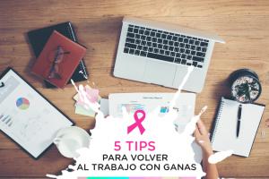 5 tips para volver con ganas a tu trabajo luego del cáncer de mama